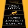 L'homme le plus riche de Babylone: Les secrets de réussite des anciens. Le livre le plus inspirant sur la richesse jamais écrit - George S. Clason