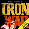 Matt Fitzgerald - Iron War: Dave Scott, Mark Allen, And the Greatest Race Ever Run (Unabridged) artwork