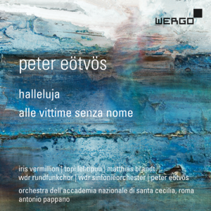 Various Artists, Peter Eotvos, Sarah Wegener, Orchestra dell'Accademia Nazionale di Santa Cecilia Roma & Antonio Pappano - Peter Eötvös: Halleluja / Alle vittime senza nome