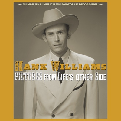 Pictures From Life's Other Side: The Man and His Music In Rare Recordings and Photos (2019 - Remaster) - Hank Williams