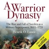 A Warrior Dynasty: The Rise and Fall of Sweden as a Military Superpower 1611-1721 (Unabridged)