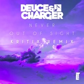 Deuce & Charger;Kritix - Never Out Of Sight (Kritix Remix)
