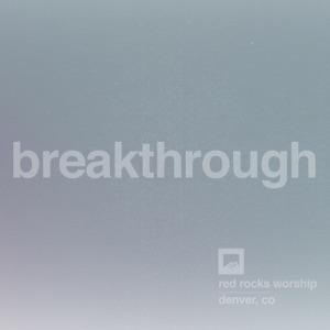 Red Rocks Worship - Breakthrough (Single Version)