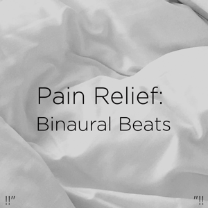 "Binaural Beats Sleep & Deep Sleep Music Collective - !!"" Pain Relief: Binaural Beats ""!!"