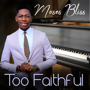 Moses Bliss - Too Faithful