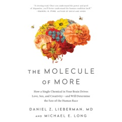 The Molecule of More: How a Single Chemical in Your Brain Drives Love, Sex, and Creativity - And Will Determine the Fate of the Human Race (Unabridged)