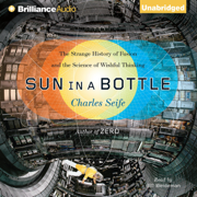 Sun in a Bottle: The Strange History of Fusion and the Science of Wishful Thinking (Unabridged)