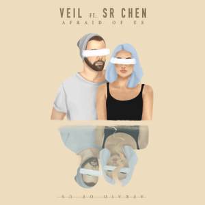 Veil - Afraid of Us feat. Sr. Chen