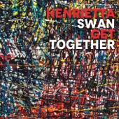 Henrietta Swan - Get Together