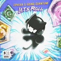Let's Roll - EPHIXA - GOING QUANTUM