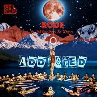 Addicted - RODE-MIKALYN-XTRO