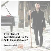 Five Element Meditation Music for Solo Piano, Volume 2 - Jason Campbell - Jason Campbell