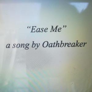 Oathbreaker - Ease Me