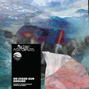 Ancient Astronauts & Ian Urbina - We Stand Our Ground (Inspired by 'the Outlaw Ocean' a book by Ian Urbina)
