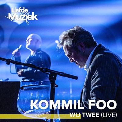 Wij Twee (Live - uit Liefde Voor Muziek) - Single - Kommil Foo