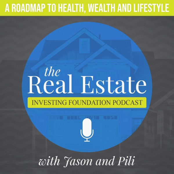 The Real Estate Investing Foundation Podcast - Finding Success and Happiness through Real Estate
