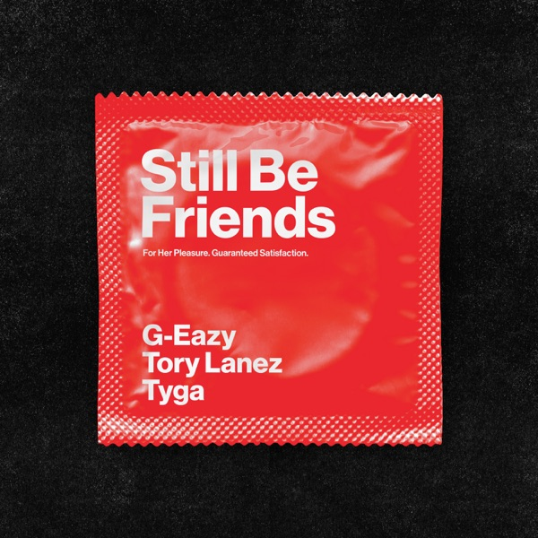 G-Eazy - Still Be Friends (feat. Tory Lanez & Tyga)