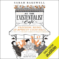 At the Existentialist Café: Freedom, Being, and Apricot Cocktails (Unabridged)