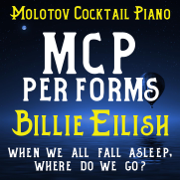 MCP Performs Billie Eilish: When We All Fall Asleep, Where Do We Go? (Instrumental) - Molotov Cocktail Piano - Molotov Cocktail Piano