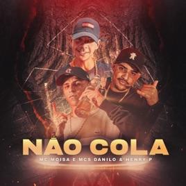 Não Cola - Single by MC Moisa, Mc Danilo & MC Henry P