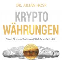 Julian Hosp - Kryptowährungen [Cryptocurrencies]: Bitcoin, Ethereum, Blockchain, ICO's & Co. einfach erklärt [Bitcoin, Ethereum, Blockchain, ICOs & Co. Simply Explained] (Unabridged) artwork