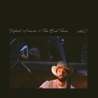 Robert Francis + The End Times, Vol. 1
