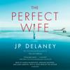 J.P. Delaney - The Perfect Wife: A Novel (Unabridged)  artwork