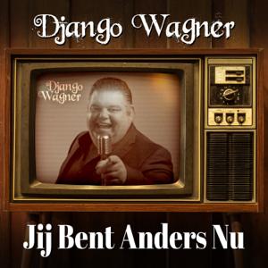 Django Wagner - Jij Bent Anders Nu