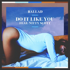 Ballad - Do It Like You feat. Nitty Scott
