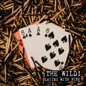 The Wild! - Playing With Fire