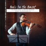 Music for the Moment: Classical Violin Music for Introverts