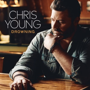 CHRIS YOUNG - Drowning Chords and Lyrics