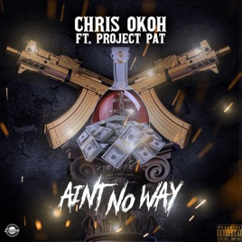 ‎Ain't No Way (feat  Project Pat) - Single by Chris Okoh