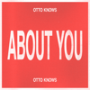 Otto Knows - About You artwork