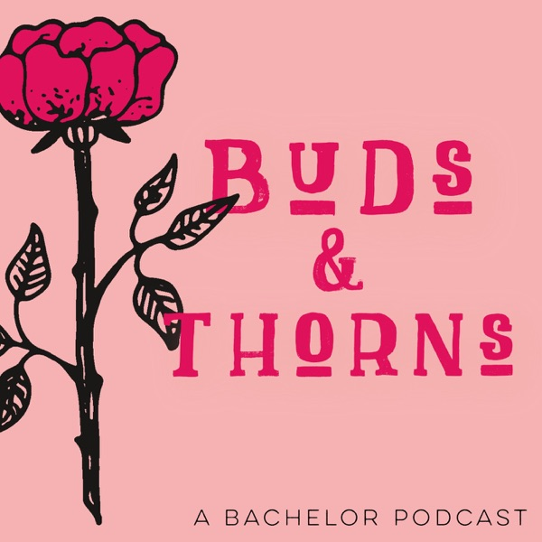 Buds and Thorns - A Bachelor Podcast