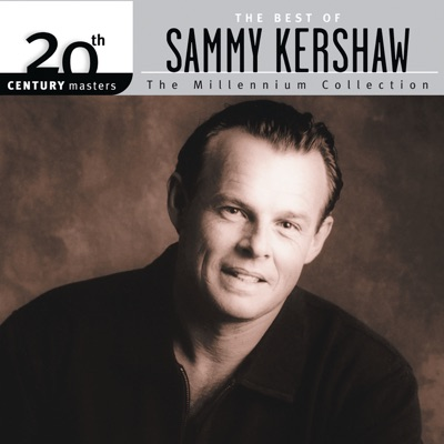 The Best of Sammy Kershaw: 20th Century Masters The Millennium Collection - Sammy Kershaw