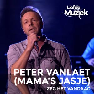 Peter Vanlaet - Zeg het vandaag (uit Liefde Voor Muziek) [feat. Mama's Jasje]