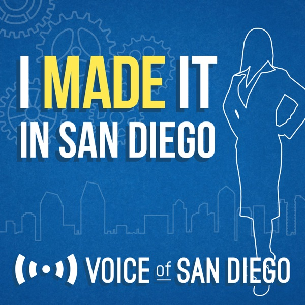 I Made it in San Diego by Voice of San Diego