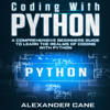 Alexander Cane - Coding with Python: A Comprehensive Beginners Guide to Learn the Realms of Coding with Python (Unabridged)  artwork