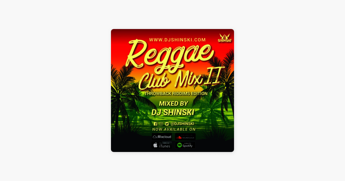 DJ Shinski Mixes: Reggae Club Mix Vol 2 [Throwback Riddims