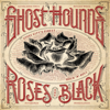 Ghost Hounds - Roses Are Black  artwork