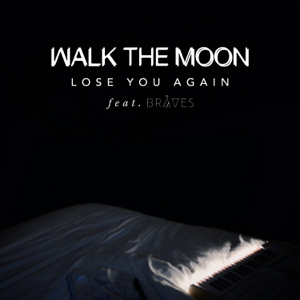 WALK THE MOON - Lose You Again feat. BRÅVES
