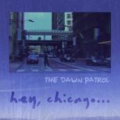 The Dawn Patrol - Hey Chicago