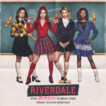 Riverdale Special Episode  Heathers the Musical Original Television Soundtrack Riverdale Cast album songs, reviews, credits