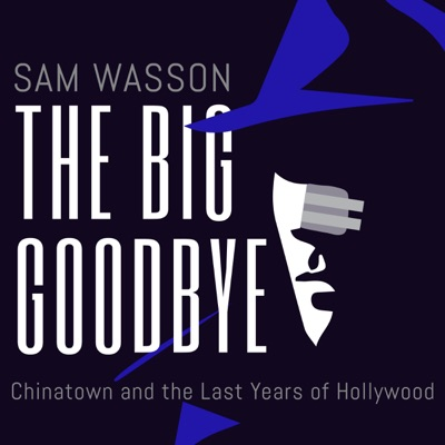 The Big Goodbye: Chinatown and the Last Years of Hollywood (Unabridged)