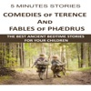 5 Minutes Stories: Comedies of Terence and The Fables of Phædrus: The Best Anciest Bedtime Stories for Your Children (Unabridged)