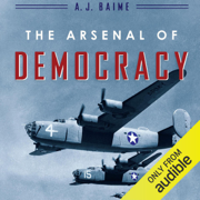 The Arsenal of Democracy: FDR, Detroit, and an Epic Quest to Arm an America at War (Unabridged)