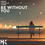 Be Without You - KEPIK, Notelle & Luma - KEPIK, Notelle & Luma