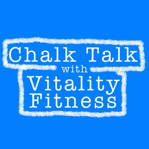 Chalk Talk with Vitality Fitness