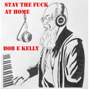 Stay the Fuck at Home - Bob E. Kelly